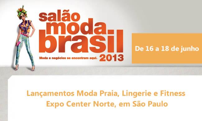 Salão Moda Brasil 2013 - Lançamentos Moda Praia, Lingerie e Fitness - Expo Center Norte, em São Paulo