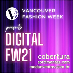 Vancouver Fashion Week FW21 - Semana de Moda no site Moda Eventos